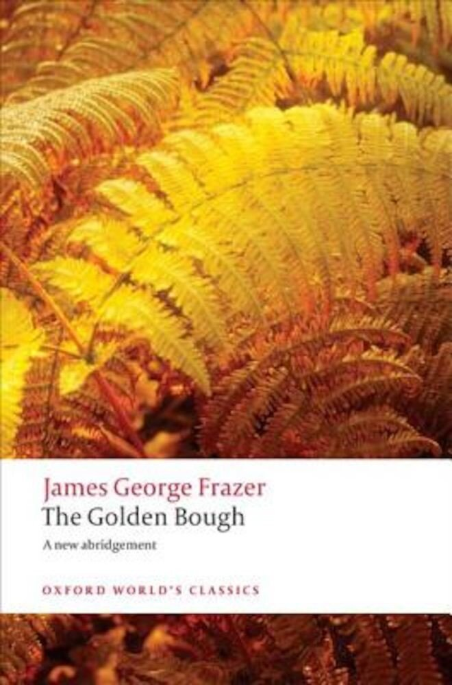 The Golden Bough: A Study in Magic and Religion, Paperback