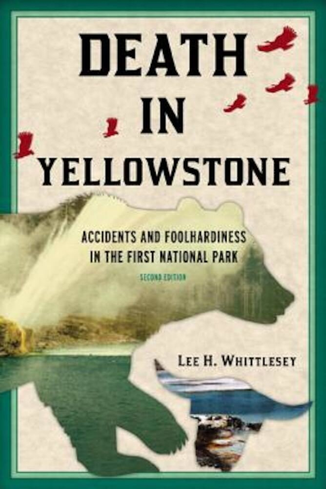 Death in Yellowstone: Accidents and Foolhardiness in the First National Park, Paperback
