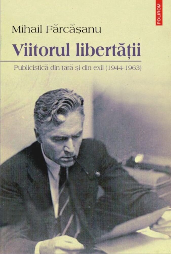 Coperta Carte Viitorul libertatii. Publicistica din tara si din exil (1944-1963)