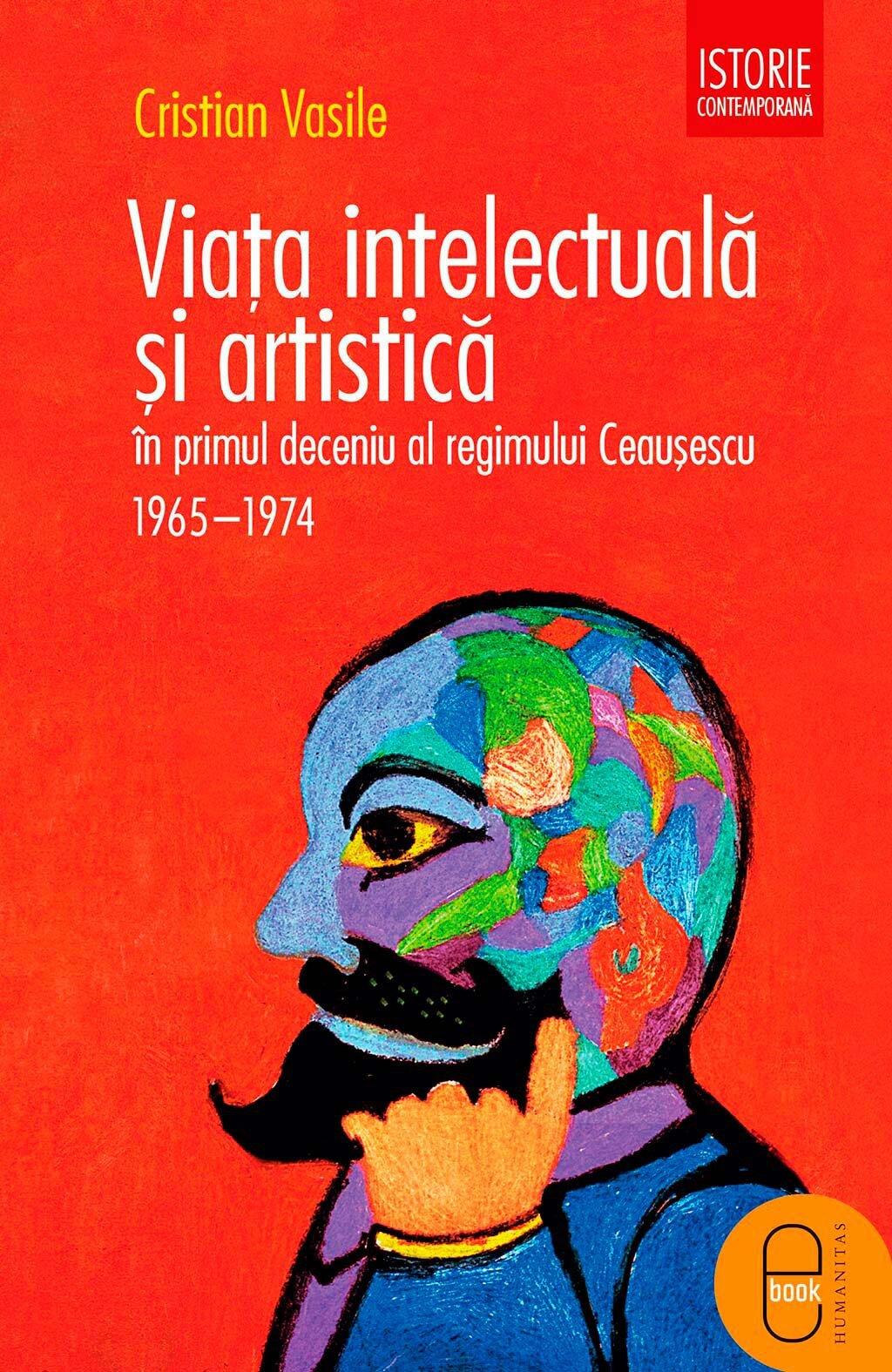Coperta Carte Viata intelectuala si artistica in primul deceniu al regimului Ceausescu. 1965-1975