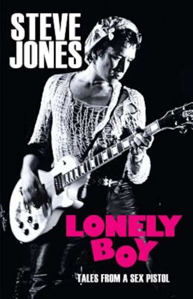 Lonely Boy: Tales from a Sex Pistol, Hardcover