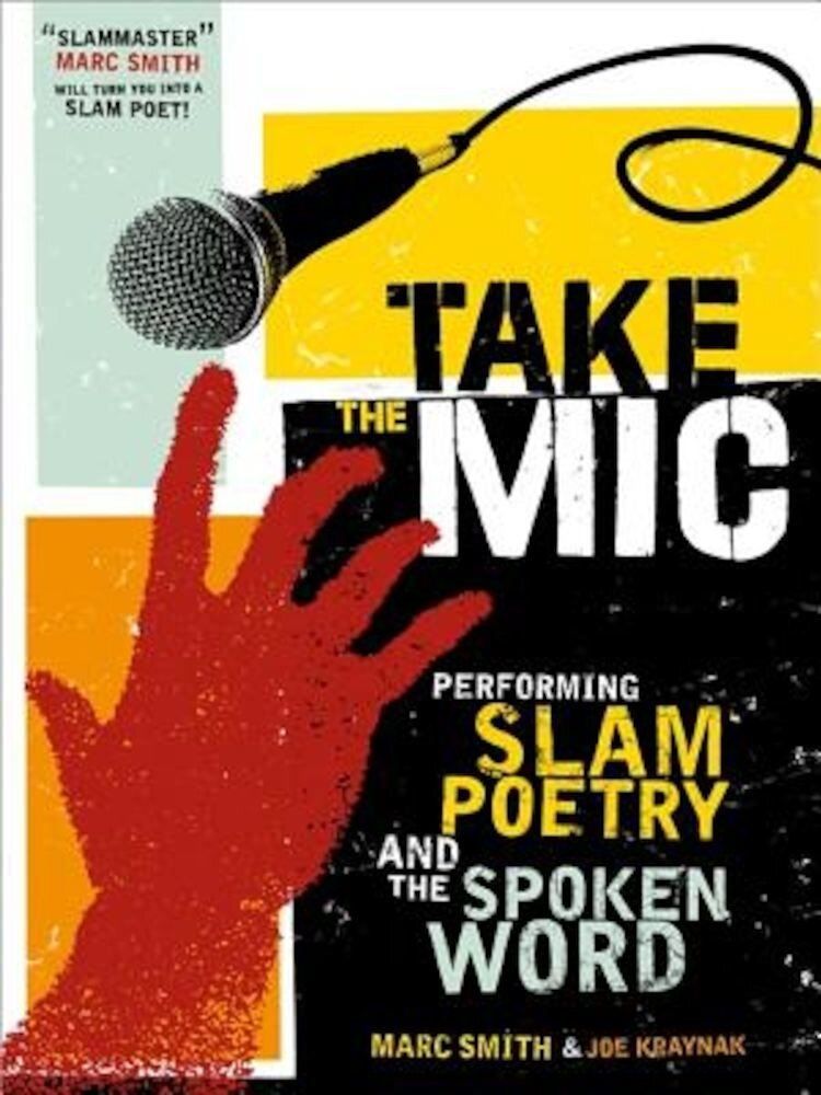Take the Mic: The Art of Performance Poetry, Slam, and the Spoken Word, Paperback