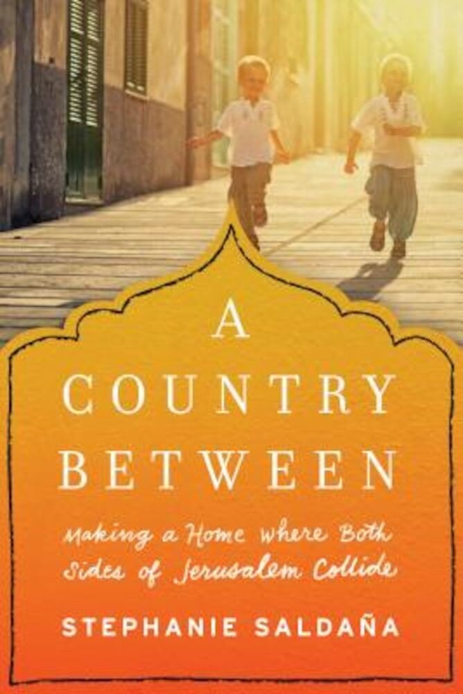 A Country Between: Making a Home Where Both Sides of Jerusalem Collide, Paperback