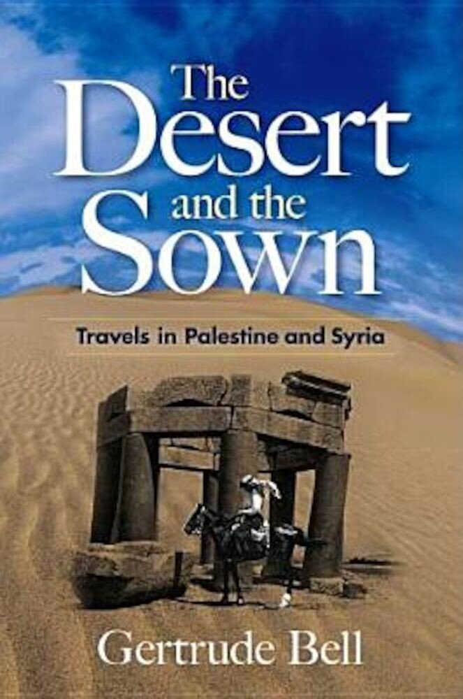The Desert and the Sown: Travels in Palestine and Syria, Paperback