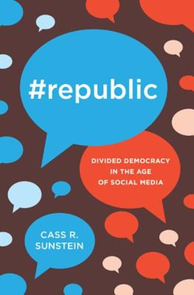 #Republic: Divided Democracy in the Age of Social Media, Hardcover