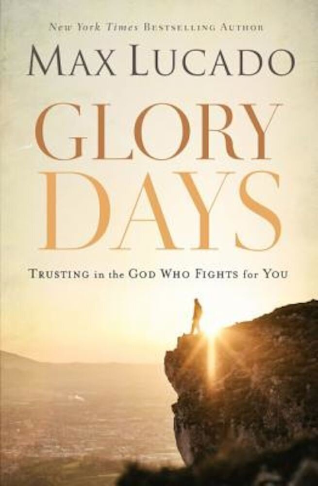 Glory Days: Trusting the God Who Fights for You, Paperback