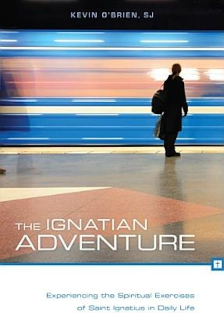 The Ignatian Adventure: Experiencing the Spiritual Exercises of Saint Ignatius in Daily Life, Paperback