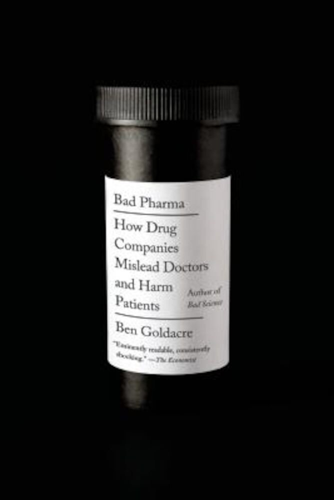 Bad Pharma: How Drug Companies Mislead Doctors and Harm Patients, Paperback