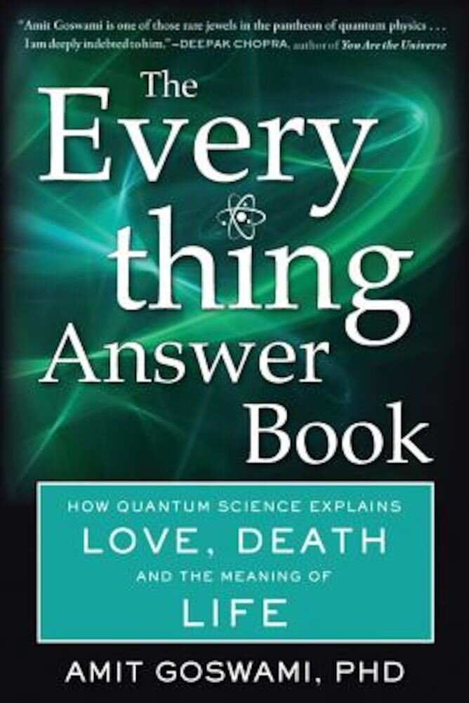 The Everything Answer Book: How Quantum Science Explains Love, Death, and the Meaning of Life, Paperback