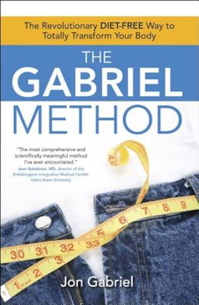The Gabriel Method: The Revolutionary Diet-Free Way to Totally Transform Your Body, Paperback