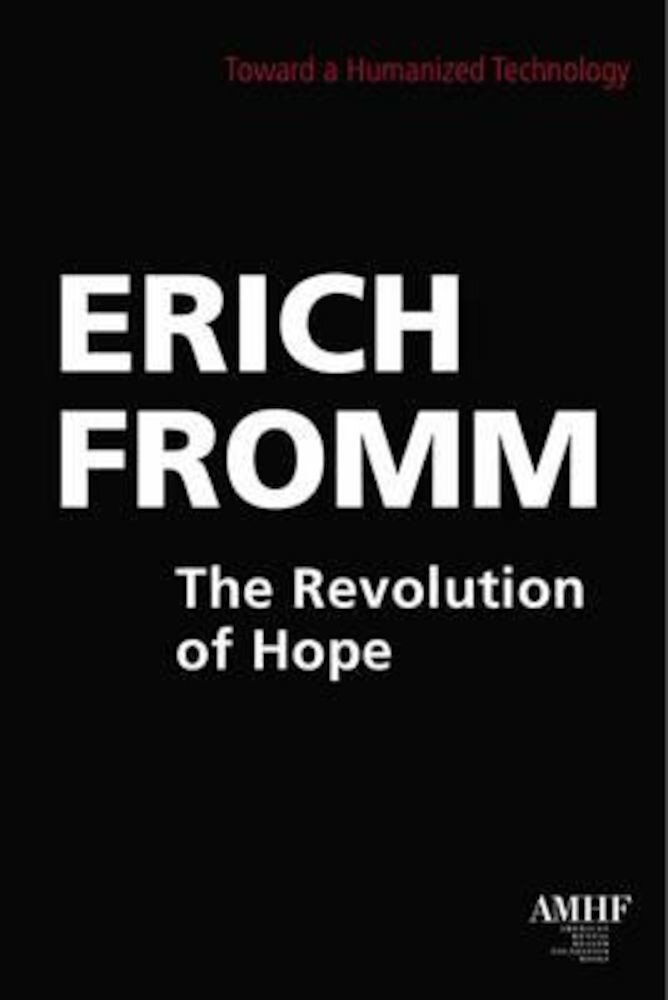 The Revolution of Hope: Toward a Humanized Technology, Paperback