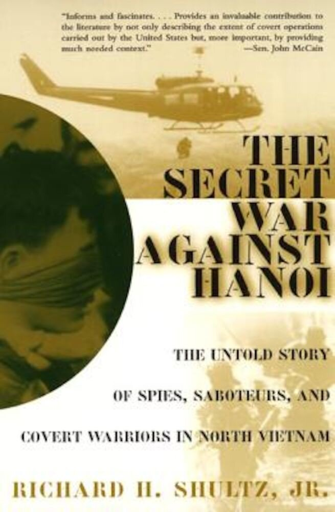 The Secret War Against Hanoi: The Untold Story of Spies, Saboteurs, and Covert Warriors in North Vietnam, Paperback
