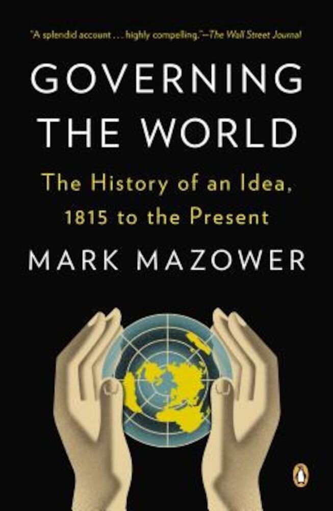 Governing the World: The History of an Idea, 1815 to the Present, Paperback