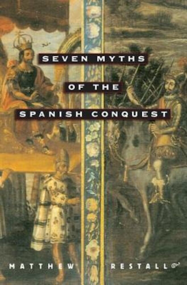 Seven Myths of the Spanish Conquest, Paperback