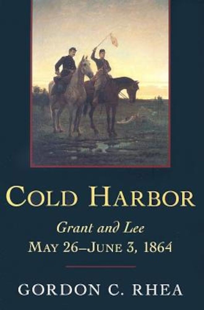 Cold Harbor: Grant and Lee, May 26-June 3, 1864, Paperback