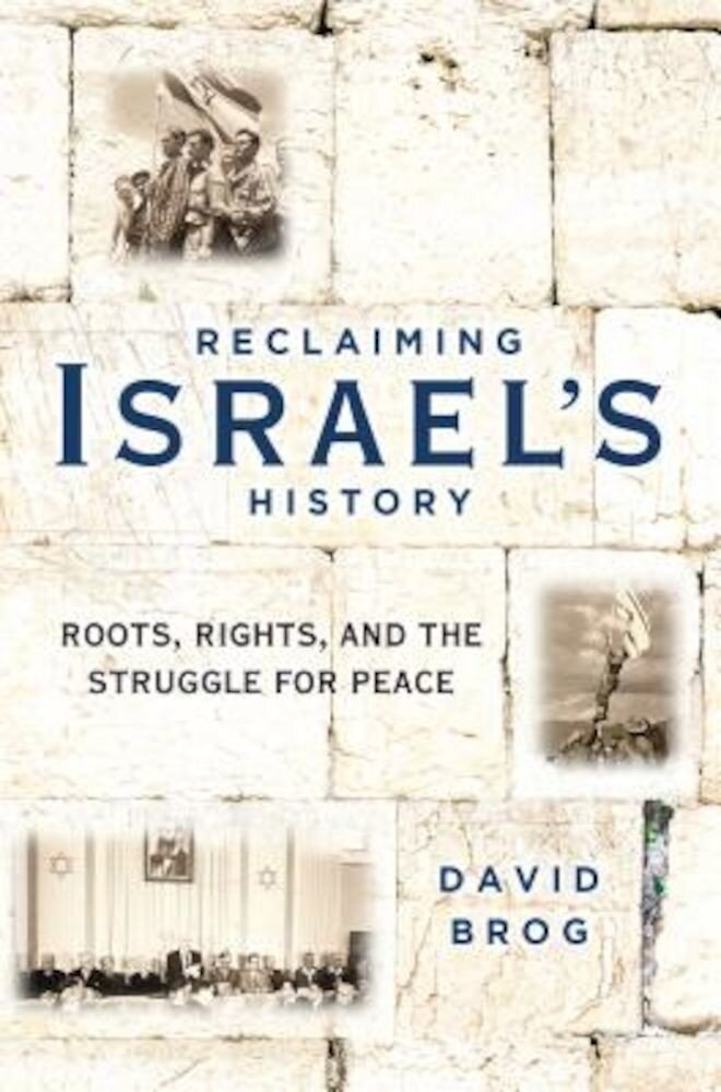 Reclaiming Israel's History: Roots, Rights, and the Struggle for Peace, Hardcover