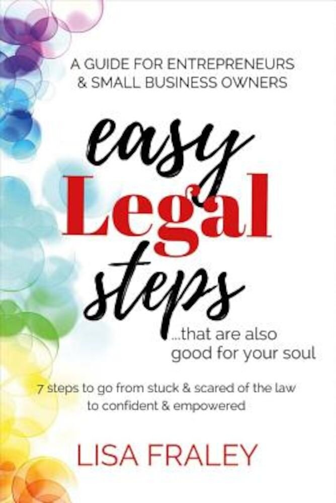 Easy Legal Steps...That Are Also Good for Your Soul: 7 Steps to Go from Stuck & Scared of the Law to Confident & Empowered, Paperback