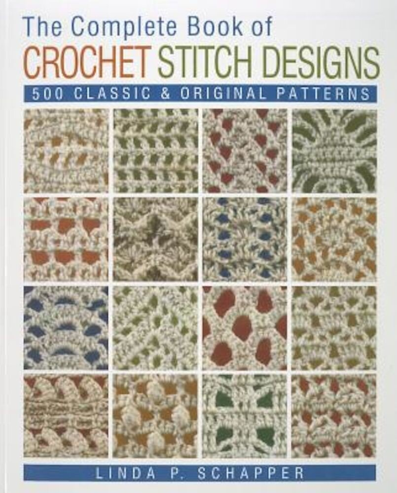 The Complete Book of Crochet Stitch Designs: 500 Classic & Original Patterns, Paperback