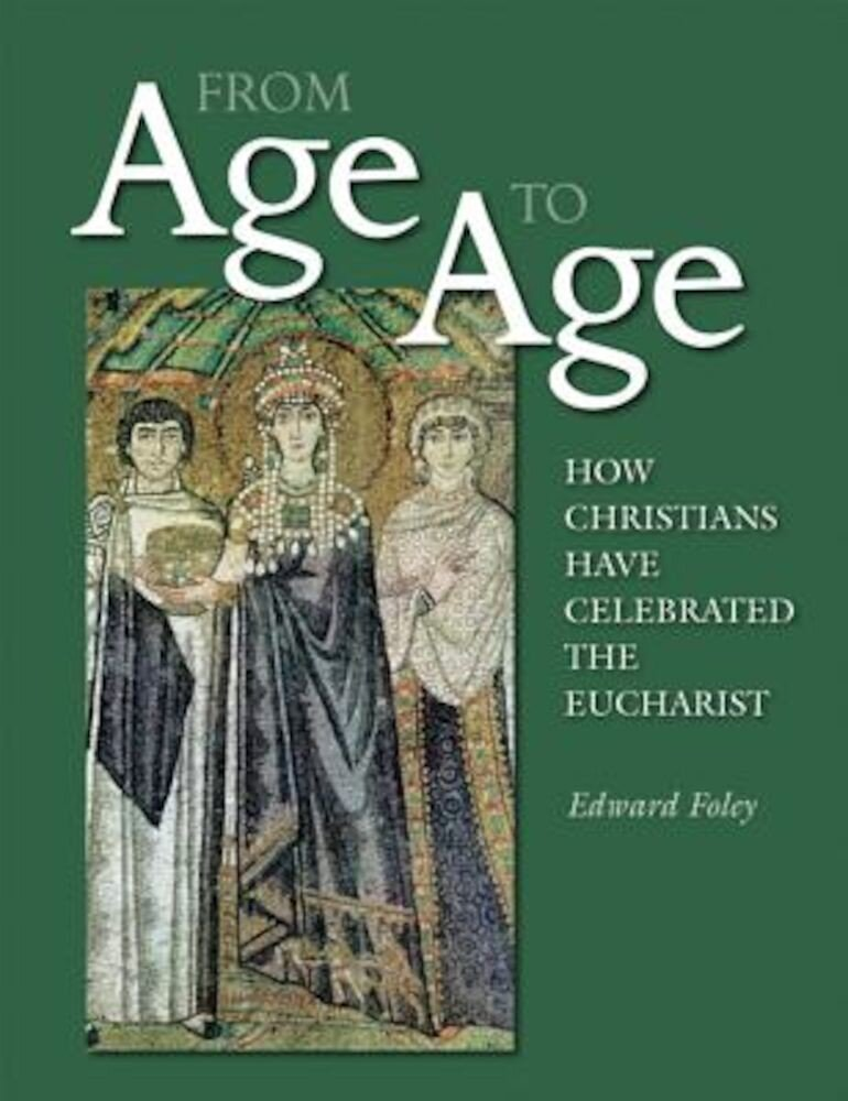 From Age to Age: How Christians Have Celebrated the Eucharist, Paperback