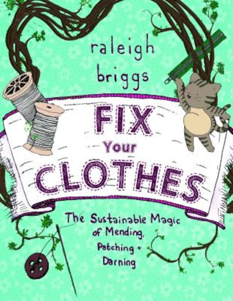 Fix Your Clothes: The Sustainable Magic of Mending, Patching, and Darning, Paperback