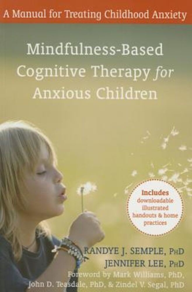 Mindfulness-Based Cognitive Therapy for Anxious Children: A Manual for Treating Childhood Anxiety, Paperback