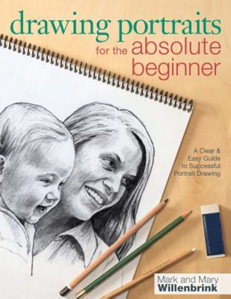 Drawing Portraits for the Absolute Beginner: A Clear & Easy Guide to Successful Portrait Drawing, Paperback