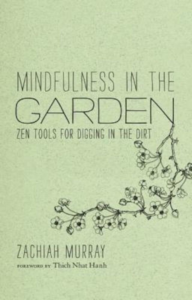 Mindfulness in the Garden: Zen Tools for Digging in the Dirt, Hardcover