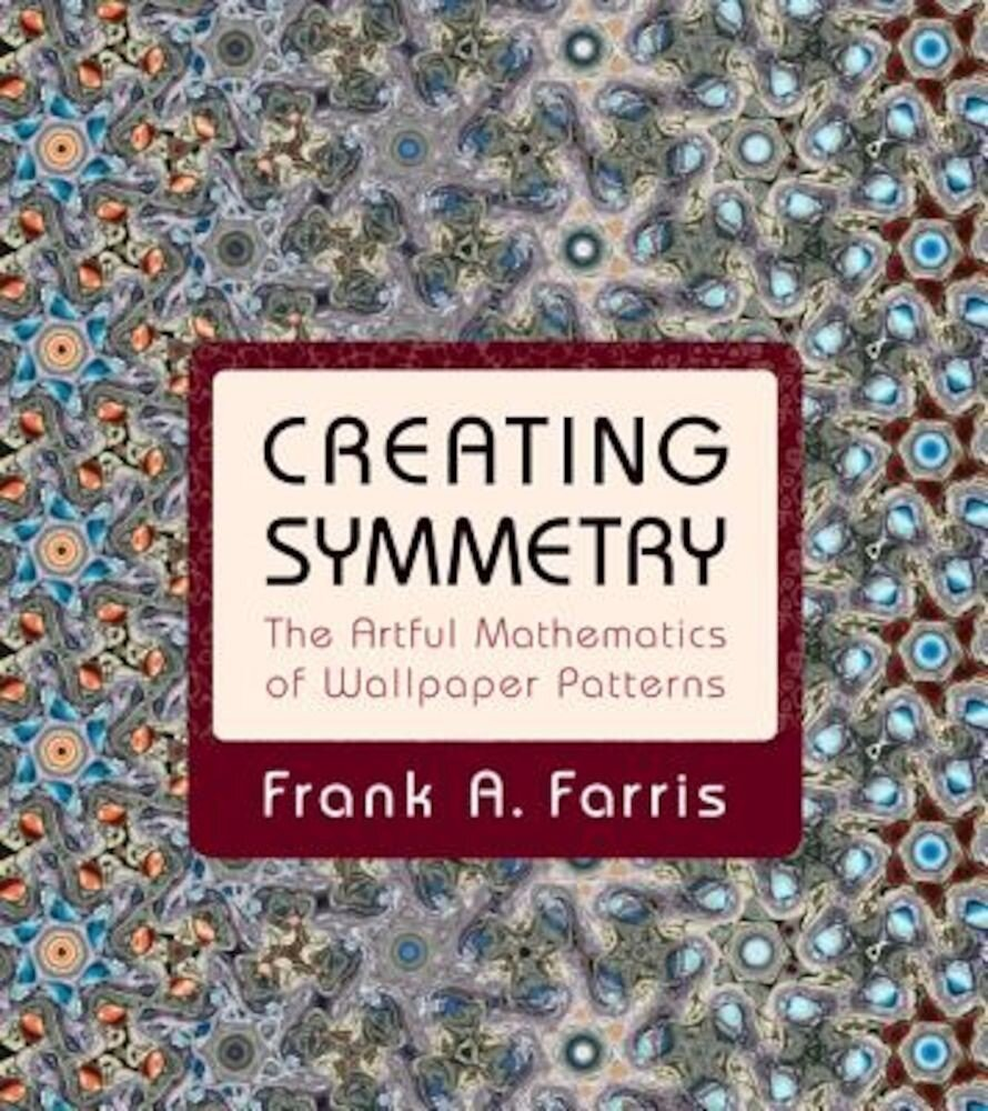 Creating Symmetry: The Artful Mathematics of Wallpaper Patterns, Hardcover