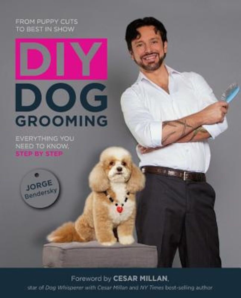 DIY Dog Grooming: From Puppy Cuts to Best in Show: Everything You Need to Know Step by Step, Paperback