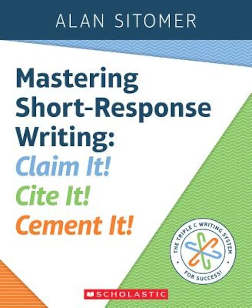 Mastering Short-Response Writing: Claim It! Cite It! Cement It!, Paperback