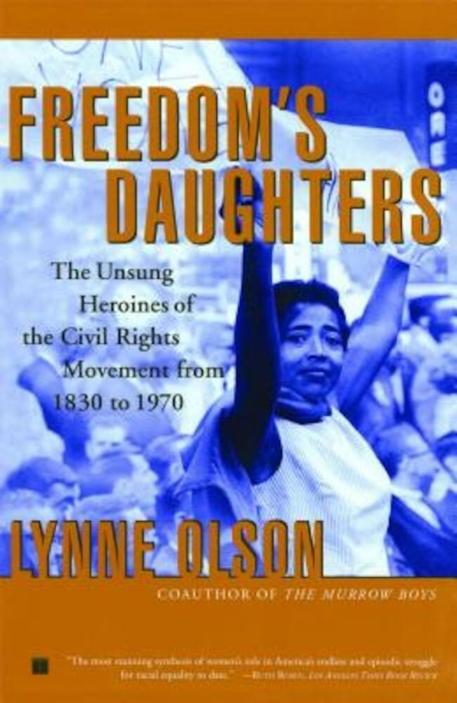 Freedom's Daughters: The Unsung Heroines of the Civil Rights Movement from 1830 to 1970, Paperback