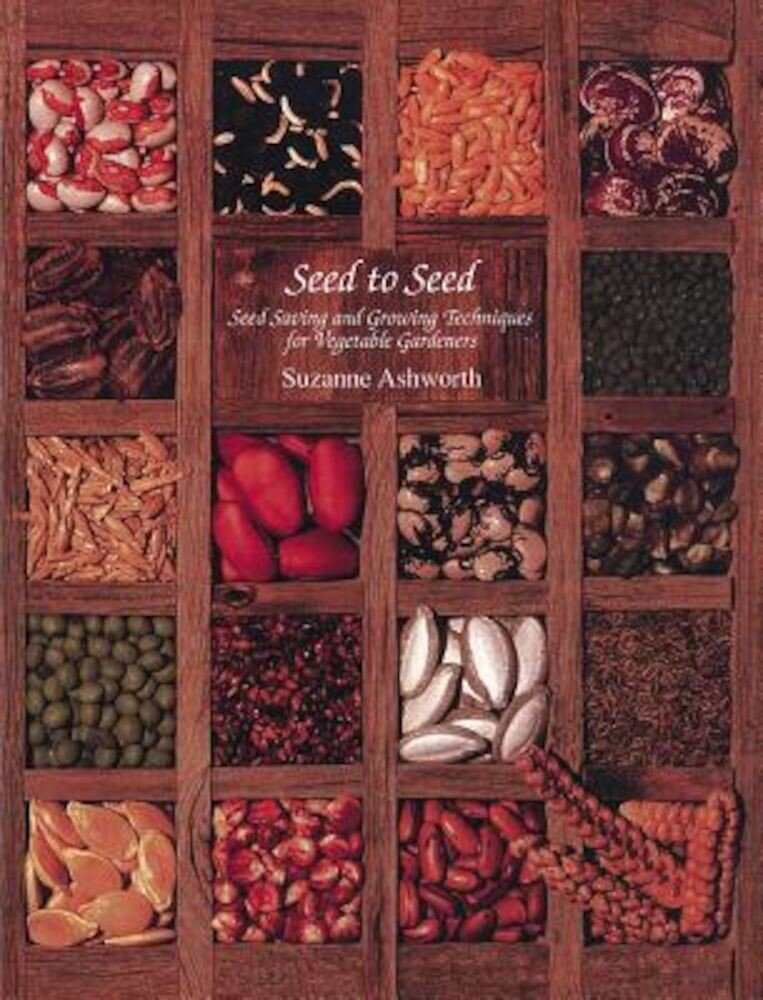 Seed to Seed: Seed Saving and Growing Techniques for Vegetable Gardeners, 2nd Edition, Paperback