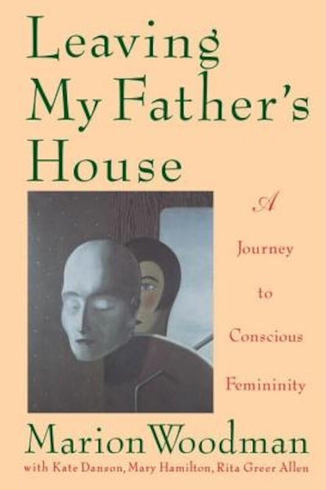 Leaving My Father's House: The Journey to Conscious Femininity, Paperback