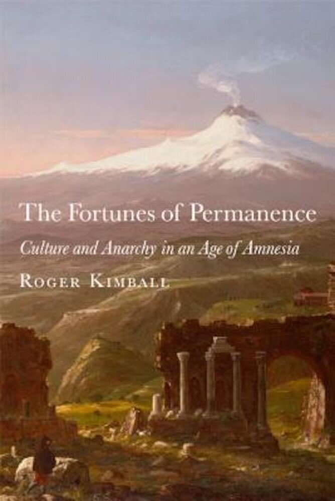 The Fortunes of Permanence: Culture and Anarchy in an Age of Amnesia, Hardcover