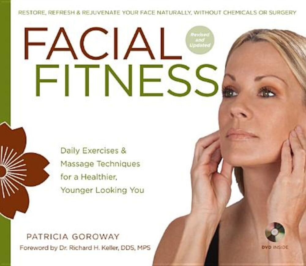 Facial Fitness: Daily Exercises & Massage Techniques for a Healthier, Younger Looking You [With DVD], Paperback