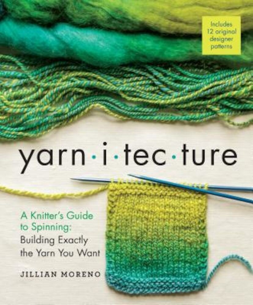Yarnitecture: A Knitter's Guide to Spinning: Building Exactly the Yarn You Want, Hardcover