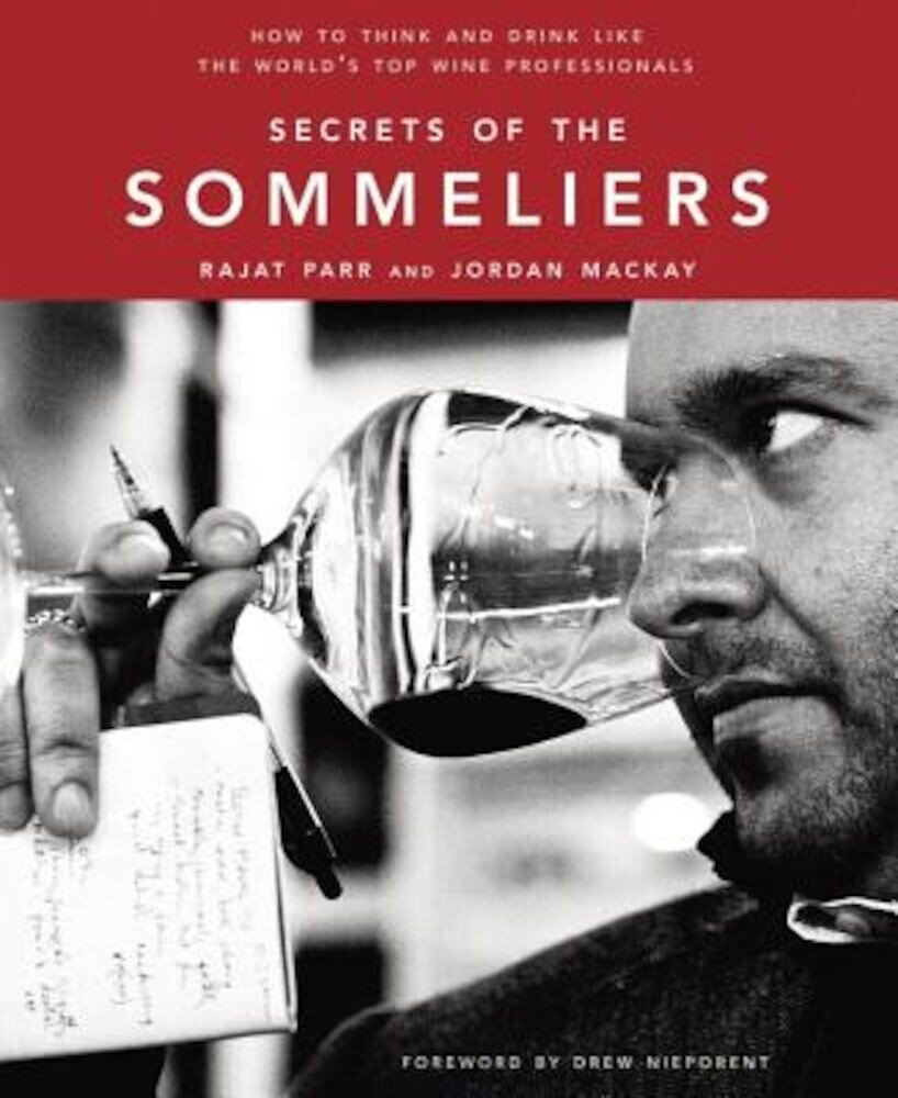 Secrets of the Sommeliers: How to Think and Drink Like the World's Top Wine Professionals, Hardcover