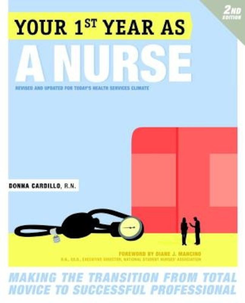 Your First Year as a Nurse: Making the Transition from Total Novice to Successful Professional, Paperback