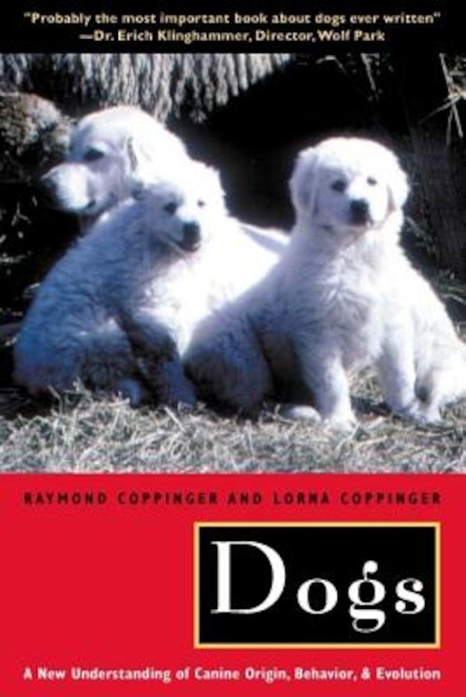 Dogs: A New Understanding of Canine Origin, Behavior and Evolution, Paperback