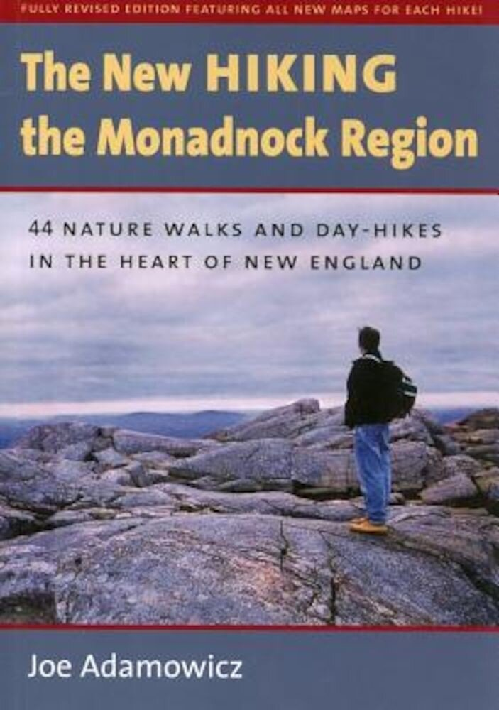 The New Hiking the Monadnock Region: 44 Nature Walks and Day-Hikes in the Heart of New England, Paperback