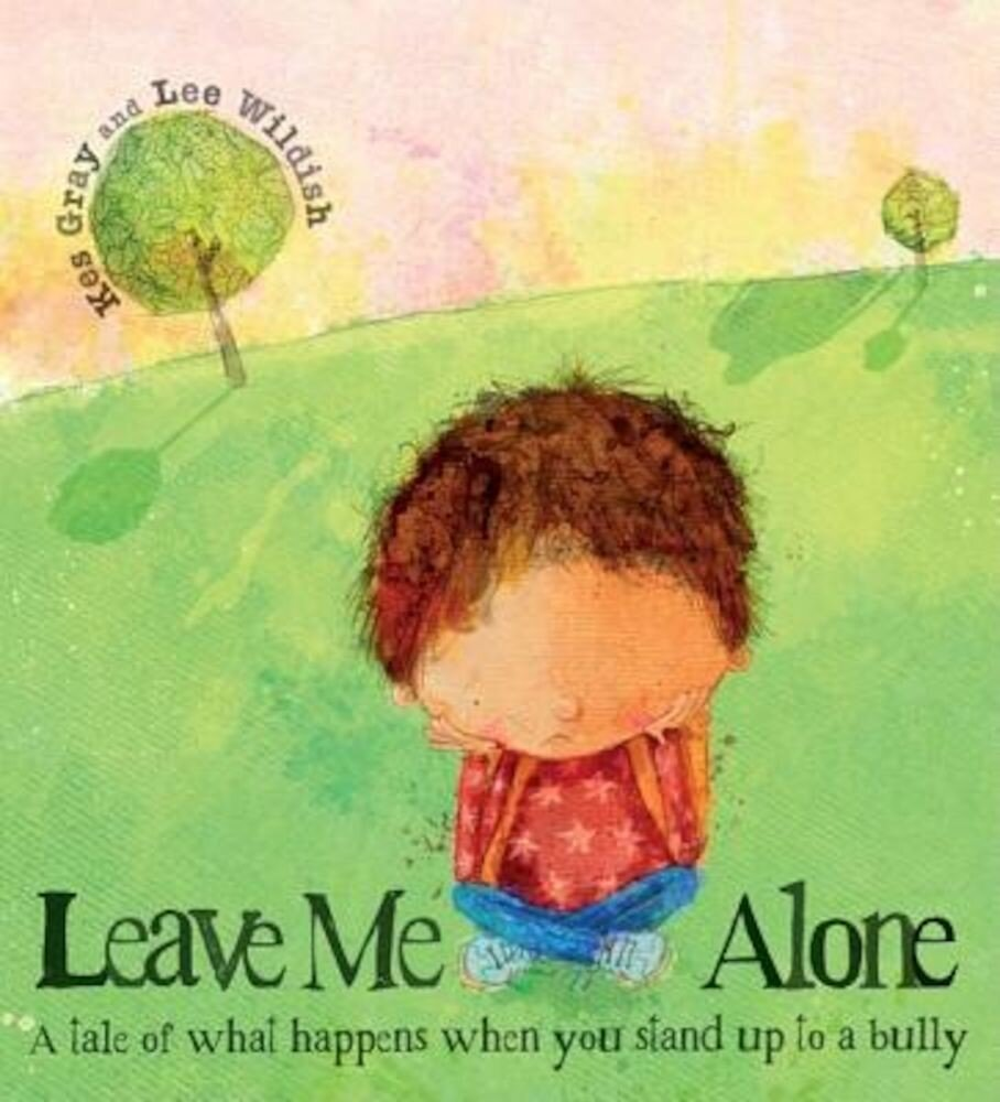 Leave Me Alone: A Tale of What Happens When You Stand Up to a Bully, Paperback