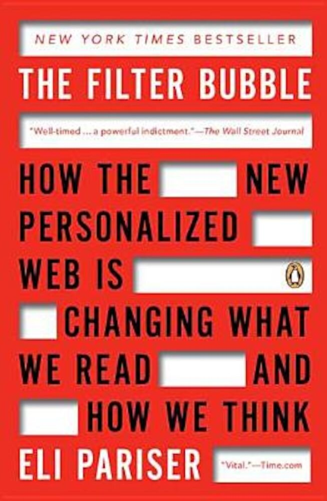 The Filter Bubble: How the New Personalized Web Is Changing What We Read and How We Think, Paperback