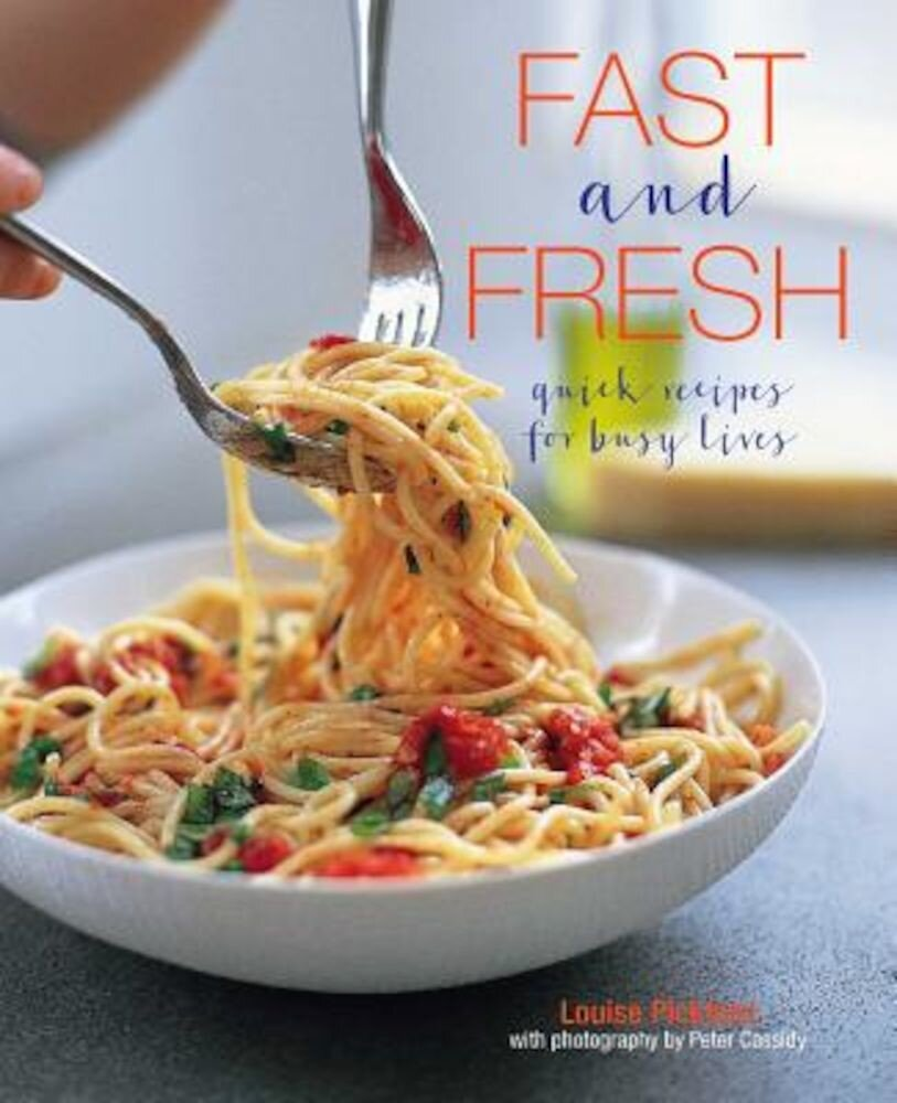 Fast and Fresh: Quick Recipes for Busy Lives, Hardcover
