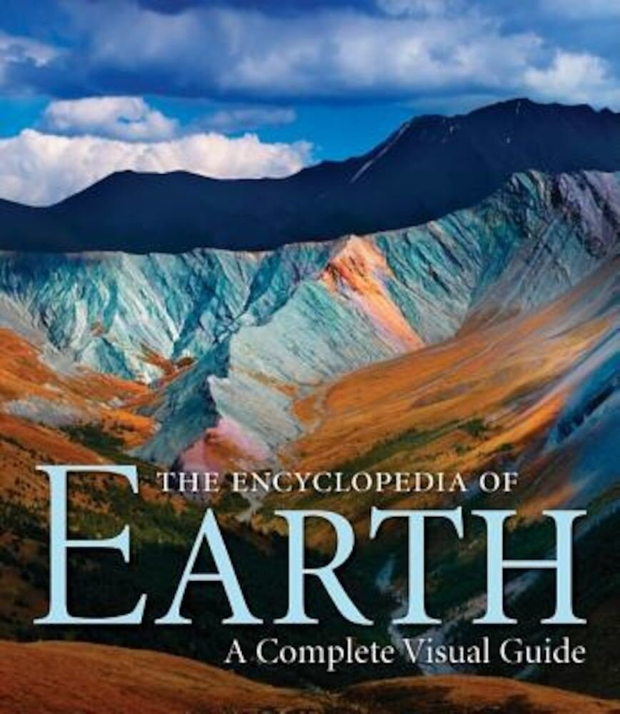 The Encyclopedia of Earth: A Complete Visual Guide, Hardcover
