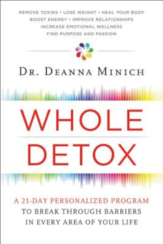Whole Detox: A 21-Day Personalized Program to Break Through Barriers in Every Area of Your Life, Paperback