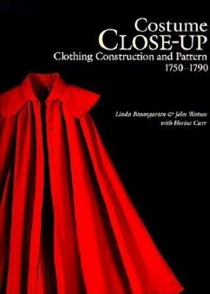 Costume Close-Up: Clothing Construction and Pattern, 1750-1790, Paperback