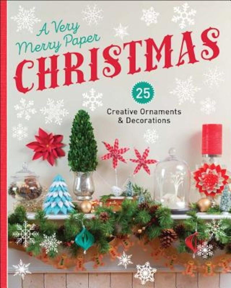 A Very Merry Paper Christmas: 25 Creative Ornaments & Decorations, Paperback