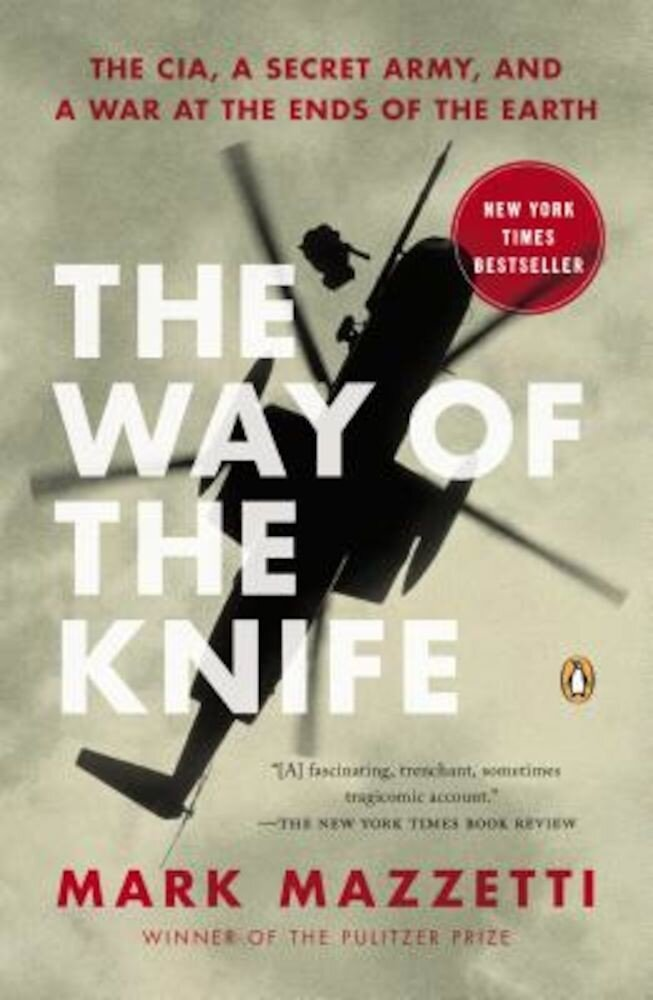The Way of the Knife: The CIA, a Secret Army, and a War at the Ends of the Earth, Paperback