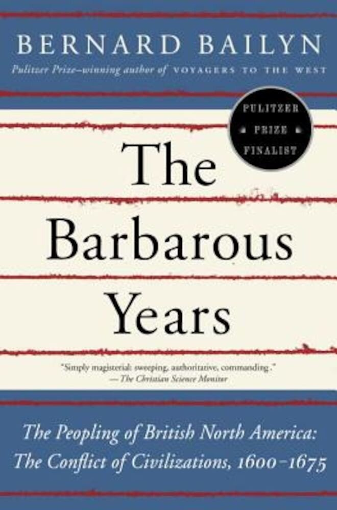 The Barbarous Years: The Peopling of British North America: The Conflict of Civilizations, 1600-1675, Paperback