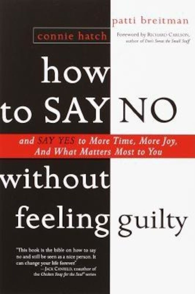 How to Say No Without Feeling Guilty: And Say Yes to More Time, and What Matters Most to You, Paperback